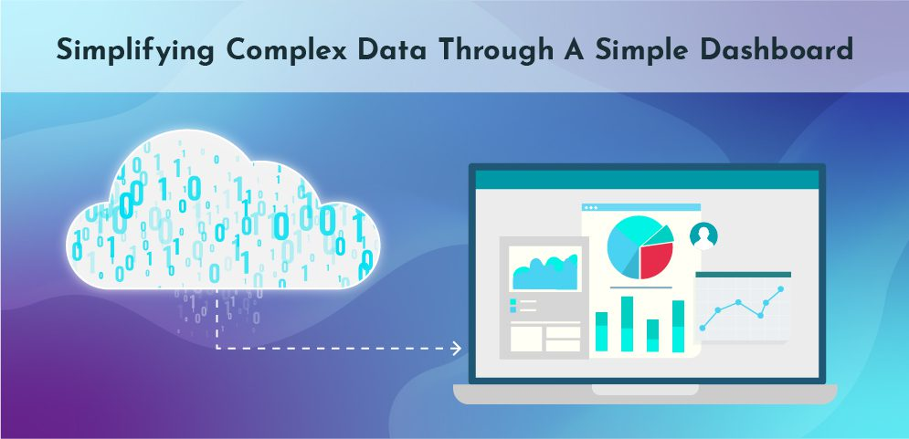 Simplify Complex Data Through a simple dashboard